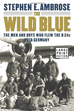 The Wild Blue: The Men and Boys Who Flew the B-24s Over Germany 9780743216548