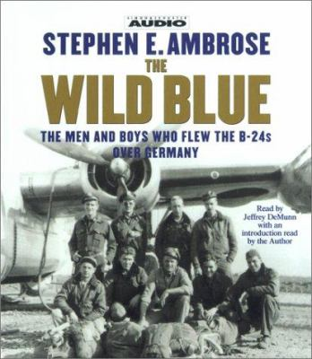 The Wild Blue: The Men and Boys Who Flew the B-24s Over Germany 9780743504690