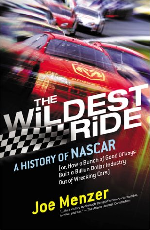 The Wildest Ride: A History of NASCAR Or, How a Bunch of Good Ol' Boys Built a Billion Dollar Industry Out of Wrecking Cars 9780743226257