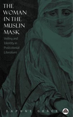 The Woman in the Muslin Mask: Veiling and Identity in Postcolonial Literature 9780745320045