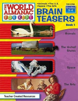 The World Almanac for Kids Brain Teasers, Book 1: Grades 3 & 4; Animals, the United States, Space, the Arts 9780743937856