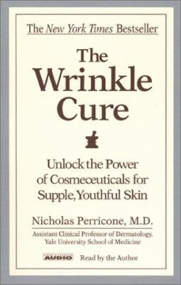 The Wrinkle Cure: Unlock the Power of Cosmeceuticals for Supple, Youthful Skin 9780743504171