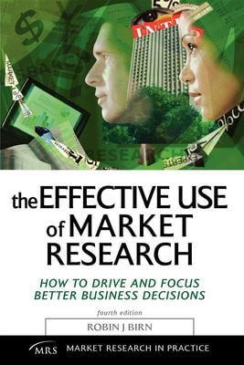 The Effective Use of Market Research: How to Drive and Focus Better Business Decisions 9780749442002