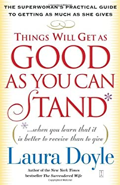 Things Will Get as Good as You Can Stand: (When You Learn That It Is Better to Receive Than to Give): The Superwoman's Practical Guide to Getting as M 9780743245159