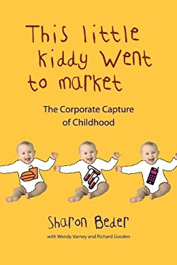 This Little Kiddy Went to Market: The Corporate Capture of Childhood 9780745329154