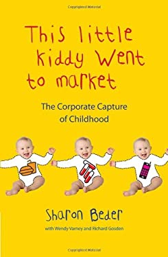This Little Kiddy Went to Market: The Corporate Capture of Childhood 9780745329161