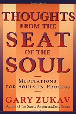 Thoughts from the Seat of the Soul: Meditations for Souls in Process 9780743227896