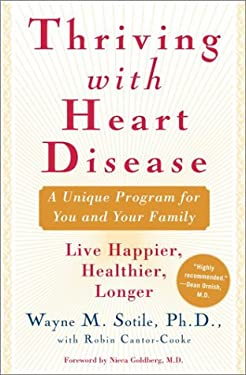 Thriving with Heart Disease: The Leading Authority on the Emotional Effects of Heart Disease Tells You and Your Family How to Heal and Reclaim Your 9780743243643