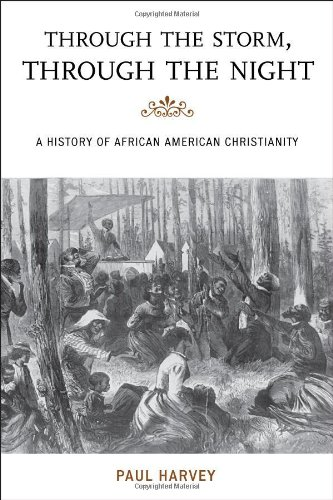 Through the Storm, Through the Night: A History of African American Christianity 9780742564732