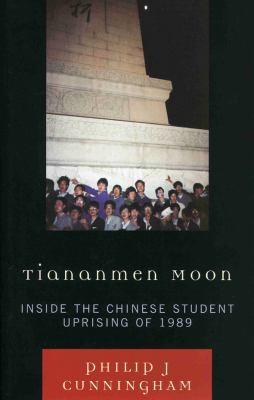 Tiananmen Moon: Inside the Chinese Student Uprising of 1989 9780742566729