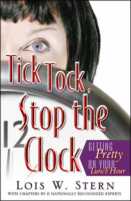 Tick Tock, Stop the Clock: Getting Pretty on Your Lunch Hour 9780741453594