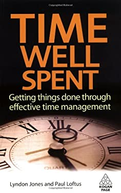 Time Well Spent: Getting Things Done Through Effective Time Management 9780749456498