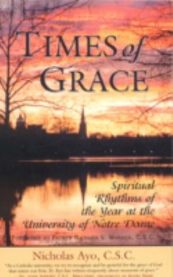 Times of Grace: Spiritual Rhythms of the Year at the University of Notre Dame 9780742533943