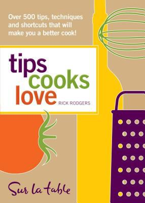 Tips Cooks Love: Over 500 Tips, Techniques, and Shortcuts That Will Make You a Better Cook! 9780740783449