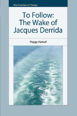 To Follow: The Wake of Jacques Derrida 9780748641543