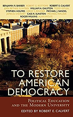 To Restore American Democracy: Political Education and the Modern University 9780742534544