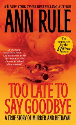 Too Late to Say Goodbye: A True Story of Murder and Betrayal 9780743460514