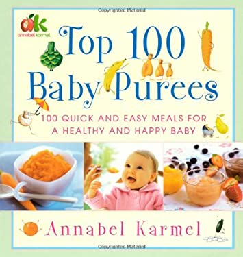 Top 100 Baby Purees: 100 Quick and Easy Meals for a Healthy and Happy Baby 9780743289573