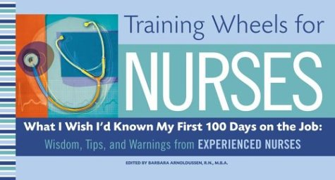 Training Wheels for Nurses: What I Wish I Had Known My First 100 Days on the Job: Wisdom, Tips, and Warnings from Experienced Nurses 9780743261913