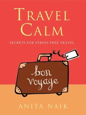 Travel Calm: Secrets for Stress-Free Travel 9780749924140