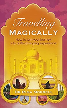 Travelling Magically: How to Turn Your Journey Into a Life-Changing Experience 9780749928186
