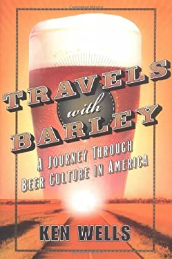 Travels with Barley: A Journey Through Beer Culture in America 9780743232784