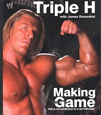 Triple H Making the Game: Triple H's Approach to a Better Body 9780743478885