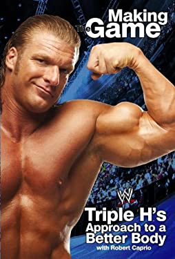 Triple H: Making the Game: Triple H's Approach to a Better Body 9780743483612
