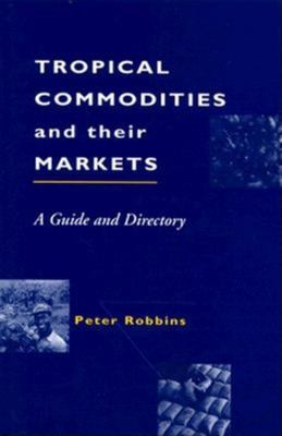 Tropical Commodities and Their Markets 9780749416270