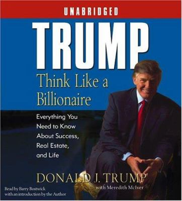 Trump: Think Like a Billionaire: Everything You Need to Know about Success, Real Estate, and Life 9780743539661