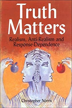 Truth Matters: Realism, Anti-Realism, and Response-Dependence 9780748615995