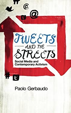 Tweets and the Streets: Social Media and Contemporary Activism 9780745332482