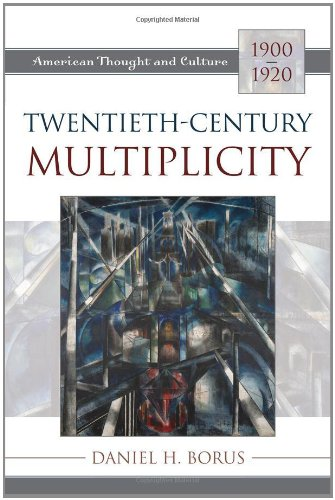 Twentieth-Century Multiplicity: American Thought and Culture, 1900 1920 9780742515079