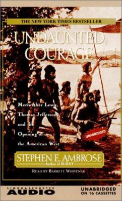 Undaunted Courage: Meriwether Lewis Thomas Jefferson and the Opening of the American West 9780743507837