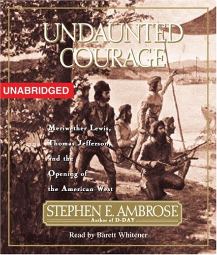 Undaunted Courage: Meriwether Lewis Thomas Jefferson and the Opening of the American West 9780743579292