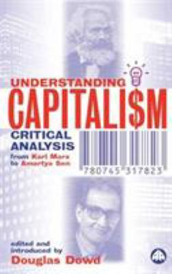 Understanding Capitalism: Critical Analysis from Karl Marx to Amartya Sen 9780745317823