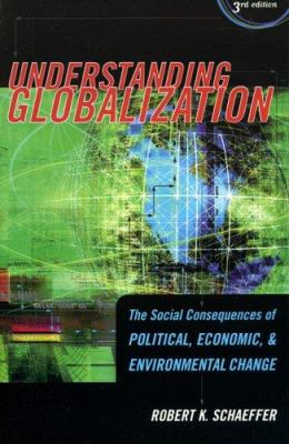 Understanding Globalization: The Social Consequences of Political, Economic, and Environmental Change 9780742541665