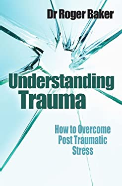 Understanding Trauma: How to Overcome Post Traumatic Stress 9780745953793