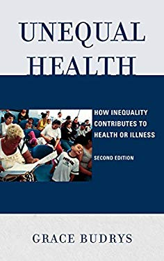 Unequal Health: How Inequality Contributes to Health or Illness 9780742565067