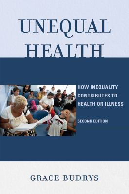 Unequal Health: How Inequality Contributes to Health or Illness 9780742565074
