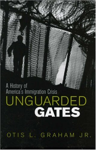 Unguarded Gates: A History of America's Immigration Crisis 9780742522299