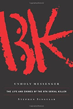 Unholy Messenger: The Life and Crimes of the BTK Serial Killer 9780743291248
