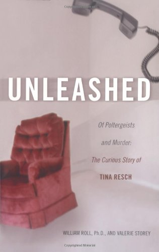 Unleashed: Of Poltergeists and Murder: The Curious Story of Tina Resch 9780743482943