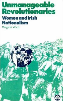 Unmanageable Revolutionaries: Women and Irish Nationalism 9780745310848
