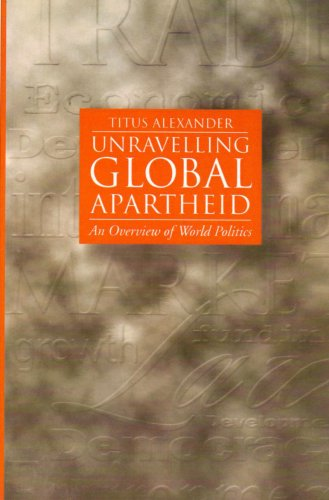 Unravelling Global Apartheid: An Overview of World Politics 9780745613536