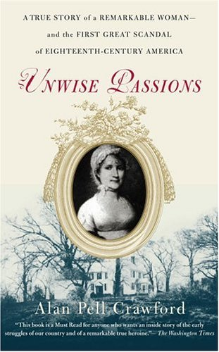 Unwise Passions: A True Story of a Remarkable Woman---And the First Great Scandal of Eighteenth-Century America 9780743264679