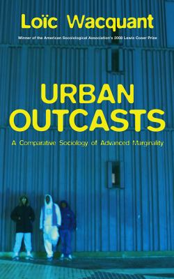 Urban Outcasts: A Comparative Sociology of Advanced Marginality 9780745631257
