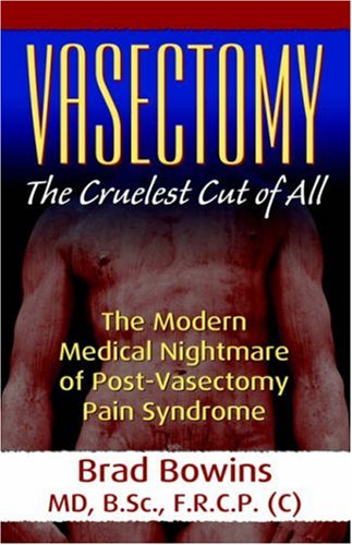 Vasectomy: The Cruelest Cut of All (the Modern Medical Nightmare of Post-Vasectomy Pain Syndrome) 9780741430991