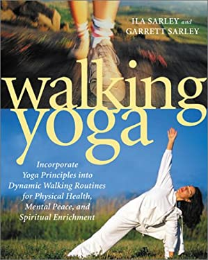 Walking Yoga: Incorporate Yoga Principles Into Dynamic Walking Routines for Physical Health, Mental Peace, and Spiritual Enrichment 9780743421973