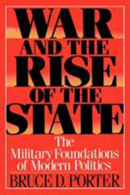 War and the Rise of the State: The Military Foundations of Modern Politics 9780743237789
